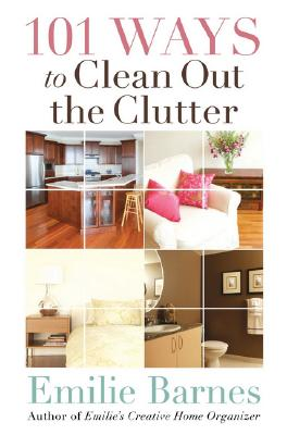101 Ways to Clean Out the Clutter By Barnes, Emilie