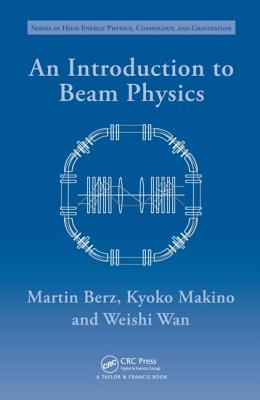 An Introduction to Beam Physics By Berz, M./ Makino, K./ Wan, Weishi